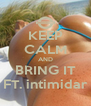KEEP CALM AND BRING IT FT. intimidar - Personalised Poster A4 size