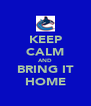 KEEP CALM AND BRING IT HOME - Personalised Poster A4 size
