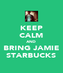KEEP CALM AND BRING JAMIE STARBUCKS - Personalised Poster A4 size