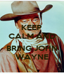 KEEP CALM AND  BRING JOHN WAYNE - Personalised Poster A4 size
