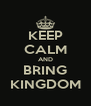 KEEP CALM AND BRING KINGDOM - Personalised Poster A4 size