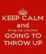 KEEP CALM and bring me a bucket GOING TO THROW UP - Personalised Poster A4 size