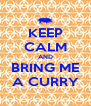KEEP CALM AND BRING ME A CURRY - Personalised Poster A4 size