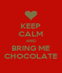 KEEP CALM AND BRING ME CHOCOLATE - Personalised Poster A4 size