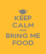 KEEP CALM AND BRING ME FOOD - Personalised Poster A4 size