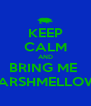 KEEP CALM AND BRING ME  MARSHMELLOWS - Personalised Poster A4 size