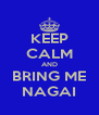 KEEP CALM AND BRING ME NAGAI - Personalised Poster A4 size