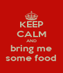 KEEP CALM AND bring me some food - Personalised Poster A4 size