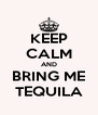 KEEP CALM AND BRING ME TEQUILA - Personalised Poster A4 size