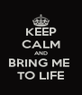 KEEP CALM AND BRING ME  TO LIFE - Personalised Poster A4 size
