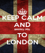 KEEP CALM AND BRING ME TO LONDON - Personalised Poster A4 size