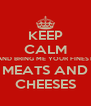 KEEP CALM AND BRING ME YOUR FINEST MEATS AND CHEESES - Personalised Poster A4 size