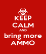 KEEP CALM AND bring more AMMO - Personalised Poster A4 size