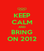 KEEP CALM AND BRING ON 2012 - Personalised Poster A4 size