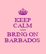 KEEP CALM AND BRING ON BARBADOS  - Personalised Poster A4 size