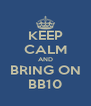 KEEP CALM AND BRING ON BB10 - Personalised Poster A4 size