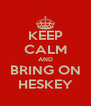 KEEP CALM AND BRING ON HESKEY - Personalised Poster A4 size