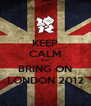KEEP CALM and BRING ON LONDON 2012 - Personalised Poster A4 size