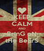 KEEP CALM AND BrInG oN tHe BeErS - Personalised Poster A4 size