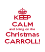KEEP CALM and bring on the Christmas CARROLL! - Personalised Poster A4 size