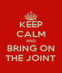 KEEP CALM AND BRING ON THE JOINT - Personalised Poster A4 size