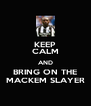 KEEP CALM AND BRING ON THE MACKEM SLAYER - Personalised Poster A4 size