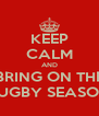 KEEP CALM AND BRING ON THE RUGBY SEASON - Personalised Poster A4 size
