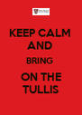 KEEP CALM  AND  BRING  ON THE TULLIS - Personalised Poster A4 size