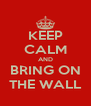 KEEP CALM AND BRING ON THE WALL - Personalised Poster A4 size