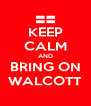 KEEP CALM AND BRING ON WALCOTT - Personalised Poster A4 size