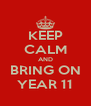 KEEP CALM AND BRING ON YEAR 11 - Personalised Poster A4 size