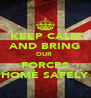 KEEP CALM AND BRING OUR  FORCES HOME SAFELY - Personalised Poster A4 size