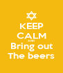 KEEP CALM AND Bring out The beers - Personalised Poster A4 size