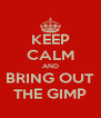 KEEP CALM AND BRING OUT THE GIMP - Personalised Poster A4 size