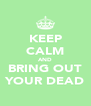 KEEP CALM AND BRING OUT YOUR DEAD - Personalised Poster A4 size