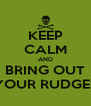 KEEP CALM AND BRING OUT YOUR RUDGES - Personalised Poster A4 size
