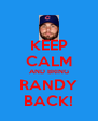 KEEP CALM AND BRING RANDY BACK! - Personalised Poster A4 size