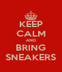 KEEP CALM AND BRING SNEAKERS - Personalised Poster A4 size