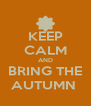 KEEP CALM AND BRING THE AUTUMN  - Personalised Poster A4 size