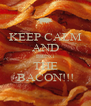 KEEP CALM AND BRING THE BACON!!! - Personalised Poster A4 size