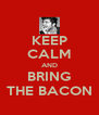 KEEP CALM AND BRING THE BACON - Personalised Poster A4 size