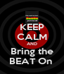 KEEP CALM AND Bring the BEAT On  - Personalised Poster A4 size