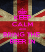 KEEP CALM AND BRING THE  BEER IN - Personalised Poster A4 size