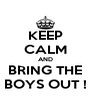 KEEP CALM AND BRING THE BOYS OUT ! - Personalised Poster A4 size