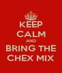 KEEP CALM AND BRING THE CHEX MIX - Personalised Poster A4 size