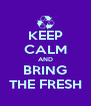 KEEP CALM AND BRING THE FRESH - Personalised Poster A4 size