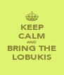 KEEP CALM AND BRING THE LOBUKIS - Personalised Poster A4 size
