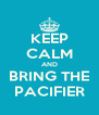 KEEP CALM AND BRING THE PACIFIER - Personalised Poster A4 size