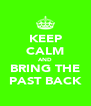 KEEP CALM AND BRING THE PAST BACK - Personalised Poster A4 size
