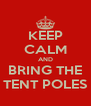 KEEP CALM AND BRING THE TENT POLES - Personalised Poster A4 size